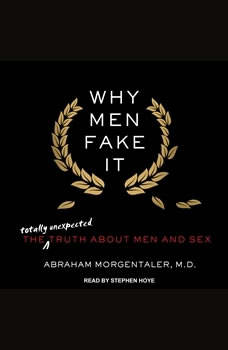 Why Men Fake It: The Totally Unexpected Truth About Men and Sex, M.D. Morgentaler