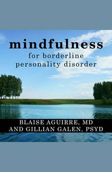 Mindfulness for Borderline Personality Disorder: Relieve Your Suffering Using the Core Skill of Dialectical Behavior Therapy, MD Aguirre