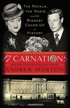 17 Carnations: The Royals, the Nazis and the Biggest Cover-Up in History The Royals, the Nazis and the Biggest Cover-Up in History, Andrew Morton