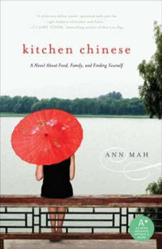 Kitchen Chinese: A Novel About Food, Family, and Finding Yourself A Novel About Food, Family, and Finding Yourself, Ann Mah