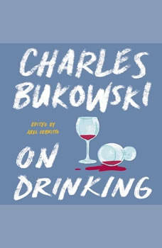 On Drinking, Charles Bukowski