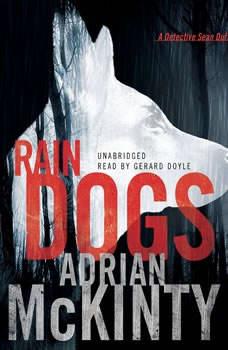 Rain Dogs: A Detective Sean Duffy Novel, Adrian McKinty