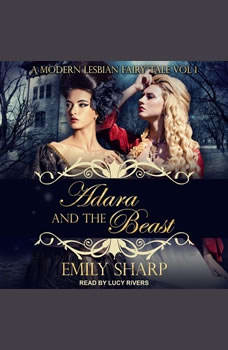 Adara and the Beast: A Modern Lesbian Fairy Tale Vol 1, Emily Sharp