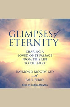 Glimpses of Eternity: Sharing a Loved One's Passage from this Life to the Next, Jr. Moody