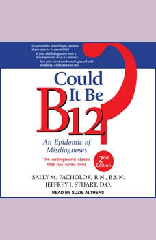 Could It Be B12?: An Epidemic of Misdiagnoses, Second Edition, RN Pacholok