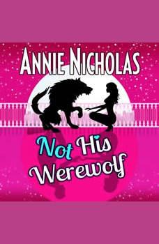 Not His Werewolf: Paranormal Romantic Comedy, Annie Nicholas