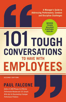 101 Tough Conversations to Have with Employees: A Manager's Guide to Addressing Performance, Conduct, and Discipline Challenges, Paul Falcone