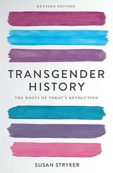 Transgender History, second edition: The Roots of Today's Revolution, Susan Stryker