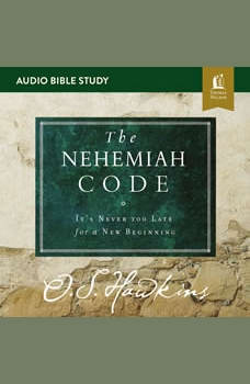 The Nehemiah Code: Audio Bible Studies: It's Never Too Late for a New Beginning, O. S. Hawkins