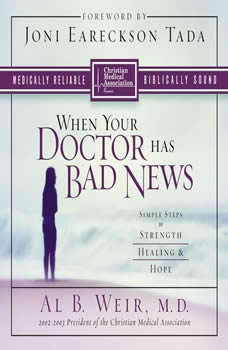 When Your Doctor Has Bad News: Simple Steps to Strength, Healing, and Hope, Al B. Weir