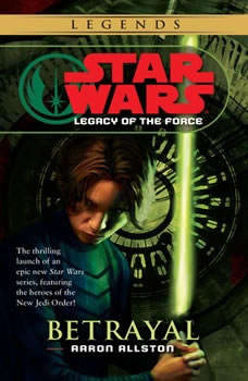 Star Wars: Legacy of the Force: Betrayal: Book 1 Book 1, Aaron Allston