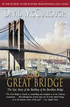 The Great Bridge: The Epic Story of the Building of the Brooklyn Bridge, David McCullough