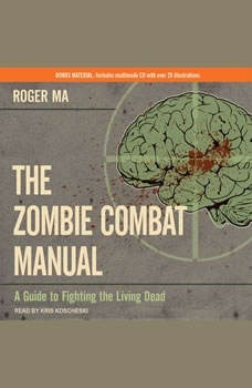 The Zombie Combat Manual: A Guide to Fighting the Living Dead, Roger Ma