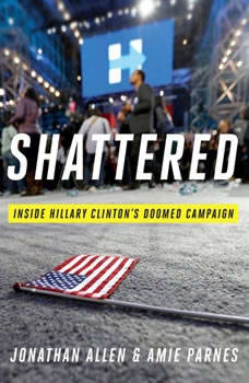 Shattered: Inside Hillary Clinton's Doomed Campaign, Jonathan Allen