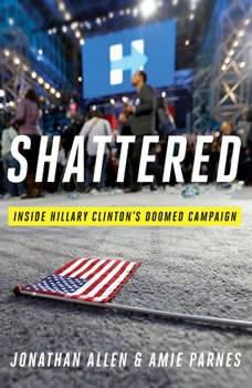 Shattered: Inside Hillary Clinton's Doomed Campaign Inside Hillary Clinton's Doomed Campaign, Jonathan Allen
