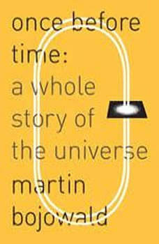 Once Before Time: A Whole Story of the Universe, Martin Bojowald