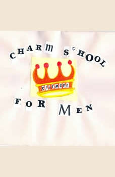Charm School For Men: How To Not Scare Women Away, Lori Stein