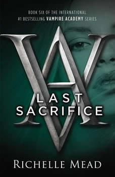 Last Sacrifice: A Vampire Academy Novel, Richelle Mead