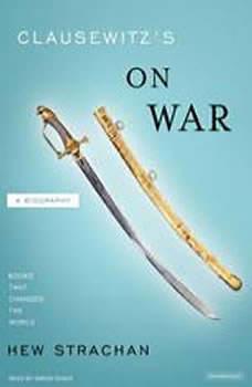Clausewitz's On War: A Biography, Hew Strachan
