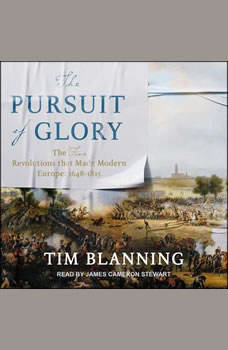 The Pursuit of Glory: The Five Revolutions that Made Modern Europe: 1648-1815, Tim Blanning