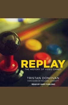Replay: The History of Video Games The History of Video Games, Tristan Donovan
