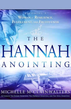 The Hannah Anointing: Becoming a Woman of Resilience, Fulfillment, and Fruitfulness, Michelle McClain-Walters