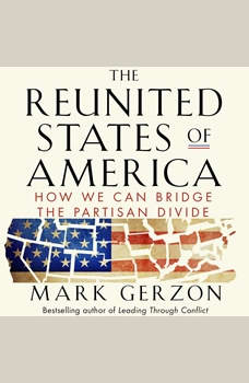 The Reunited States of America: How We Can Bridge the Partisan Divide, Mark Gerzon