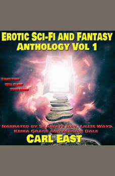 Erotic Sci-fi and Fantasy Anthology: Vol 1, Carl East