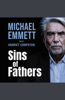 Sins of Fathers: A Spectacular Break from a Dark Criminal Past, Michael Emmett