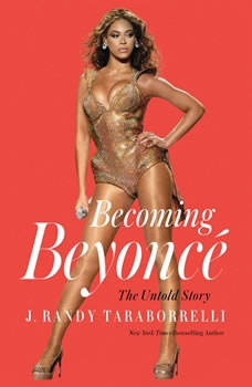 Becoming Beyonce: The Untold Story The Untold Story, J. Randy Taraborrelli