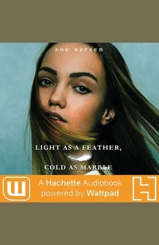 Light as a Feather, Cold as Marble: A Hachette Audiobook powered by Wattpad Production A Hachette Audiobook powered by Wattpad Production, Zoe Aarsen