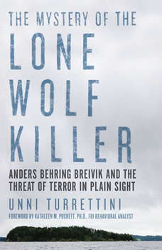 Mystery of the Lone Wolf Killer, The: Anders Behring Breivik and the Threat of Terror in Plain Sight, Unni Turrettini