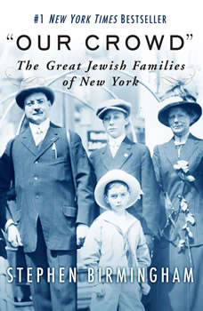 Our Crowd: The Great Jewish Families of New York, Stephen Birmingham