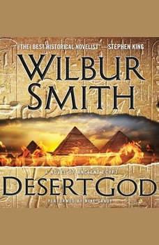 Desert God: A Novel of Ancient Egypt A Novel of Ancient Egypt, Wilbur Smith
