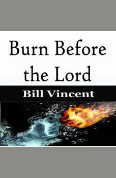 Burn Before the Lord, Bill Vincent