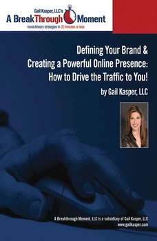 Defining Your Brand and Creating a Powerful Online Presence: How to Drive Traffic to You!, Gail Kasper
