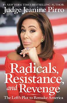 Radicals, Resistance, and Revenge: The Left's Plot to Remake America The Left's Plot to Remake America, Jeanine Pirro
