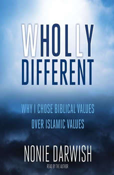 Wholly Different: Islamic Values vs. Biblical Values Islamic Values vs. Biblical Values, Nonie Darwish