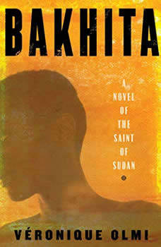Bakhita: A Novel of the Saint of Sudan A Novel of the Saint of Sudan, Veronique Olmi