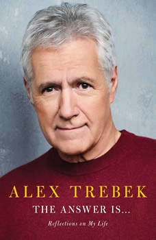 The Answer Is . . .: Reflections on My Life, Alex Trebek