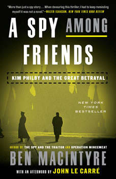 A Spy Among Friends: Kim Philby and the Great Betrayal, Ben Macintyre