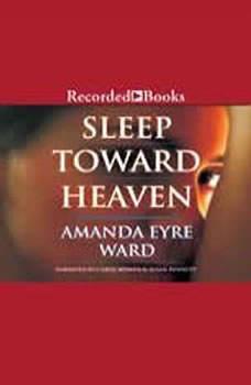Sleep Toward Heaven, Amanda Eyre Ward