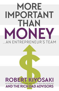 More Important Than Money: An Entrepreneur's Team An Entrepreneur's Team, Robert Kiyosaki