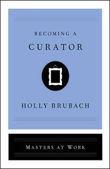 Becoming a Curator, Holly Brubach