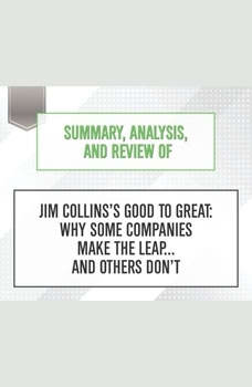 Summary, Analysis, and Review of Jim Collins's Good to Great: Why Some Companies Make the Leap...and Others Don't, Start Publishing Notes