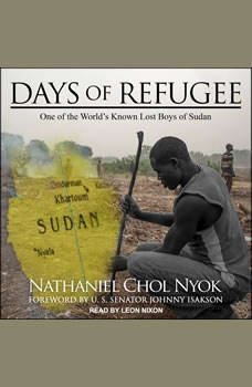 Days of Refugee: One of the World's Known Lost Boys of Sudan, Nathaniel Chol Nyok