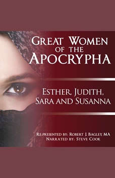 Great Women of the Apocrypha: Esther, Judith, Sara and Susanna, Robert J. Bagley
