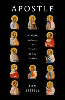 Apostle: Travels Among the Tombs of the Twelve, Tom Bissell