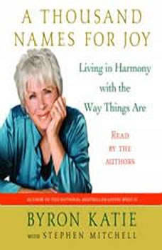 A Thousand Names for Joy: Living in Harmony with the Way Things Are, Byron Katie