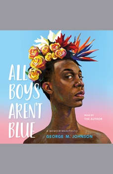 All Boys Aren't Blue: A Memoir-Manifesto, George M. Johnson
